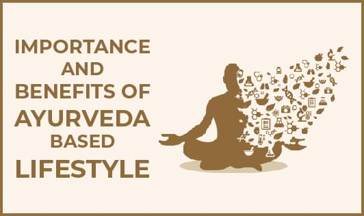 Importance and benefits of Ayurveda based lifestyle