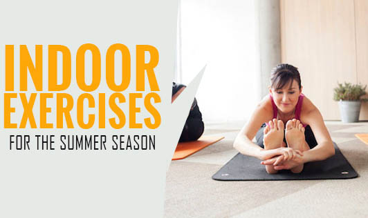 Indoor exercises for the summer season