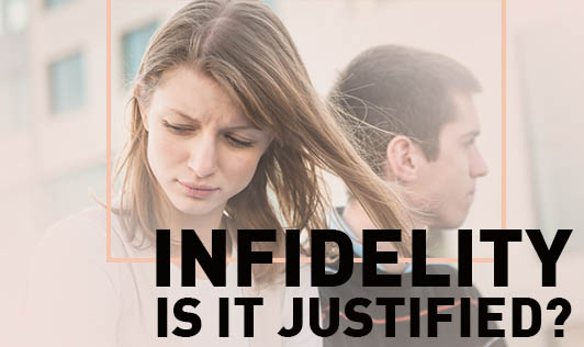 Infidelity, Is It Justified?