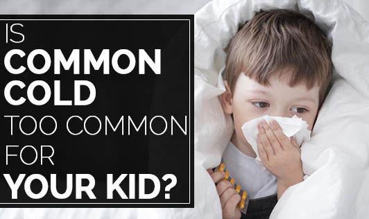 Is Common Cold Too Common For Your Kid?