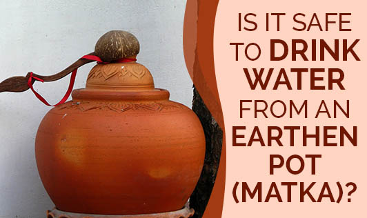 Is It Safe To Drink Water From An Earthen Pot (Matka)?