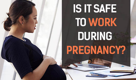 Is It Safe to Work During Pregnancy?