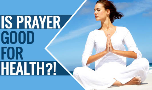 Is Prayer Good For Health?!