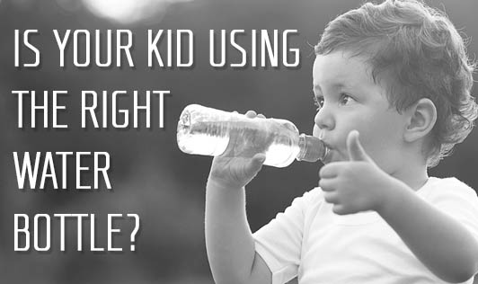 Is Your Kid Using the Right Water Bottle?