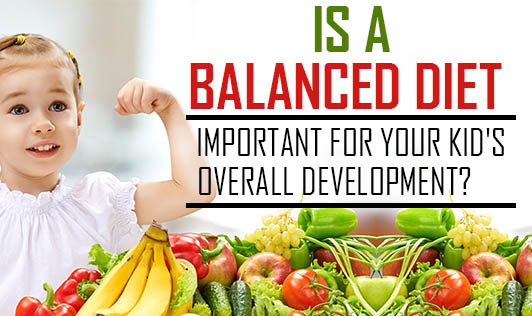 Is a balanced diet important for your kid's overall development?