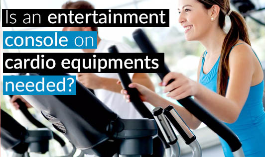 Is an entertainment console on cardio equipments needed?