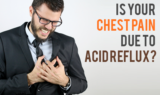 Is your Chest Pain Due to Acid Reflux?