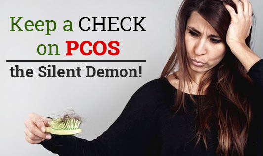 Keep a Check on PCOS - The Silent Demon!