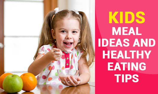 Kids Meal Ideas and Healthy Eating Tips