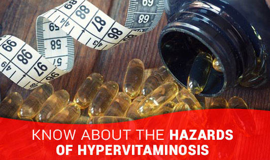 Know About The Hazards Of Hypervitaminosis