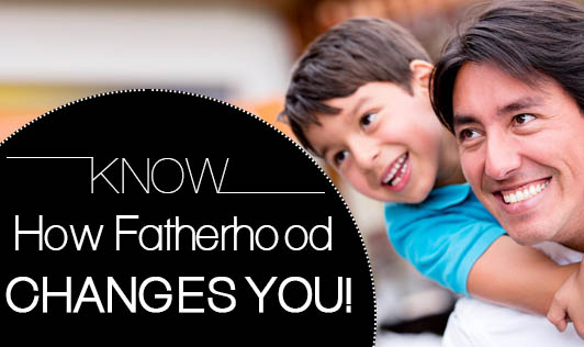 Know How Fatherhood Changes You!