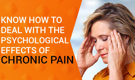 Know How To Deal With The Psychological Effects Of Chronic Pain