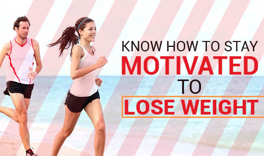 Know How to Stay Motivated to Lose Weight