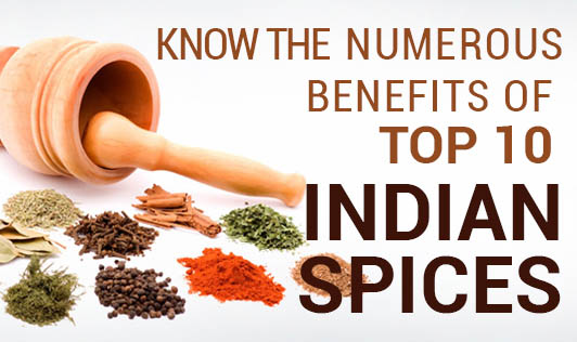 Know The Numerous Benefits Of Top 10 Indian spices
