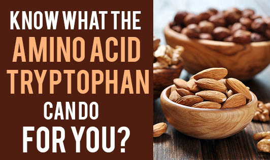 Know What The Amino Acid Tryptophan Can do For You?