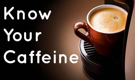Know Your Caffeine