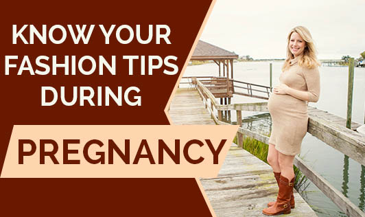 Know Your Fashion Tips During Pregnancy