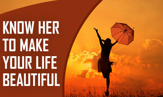 Know her to make Your Life Beautiful