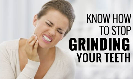 Know how to stop grinding your teeth!