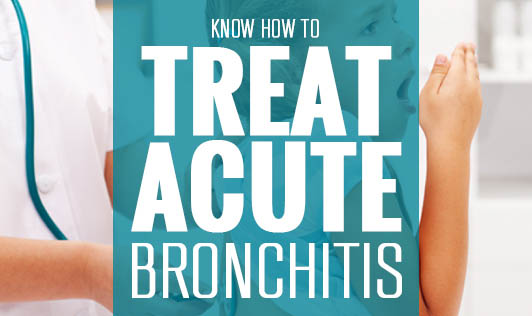 Know how to treat acute bronchitis