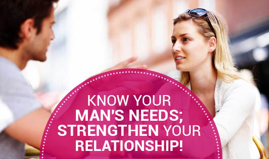 Know your Man's Needs; Strengthen your Relationship!
