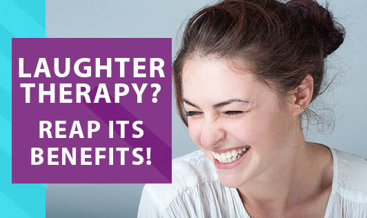 Laughter Therapy ? Reap its Benefits!