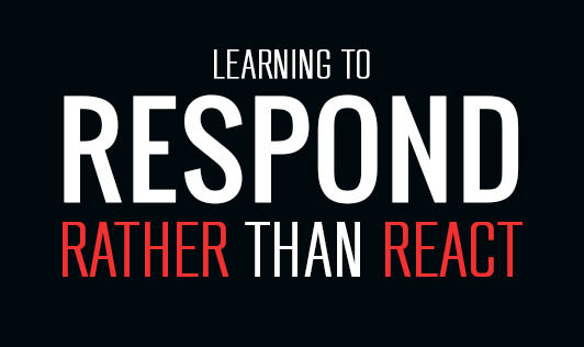 Learning to Respond rather than React.
