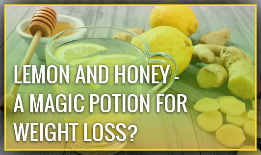 Lemon and Honey - A Magic Potion for Weight Loss?