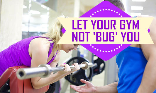 Let Your Gym Not 'Bug' You