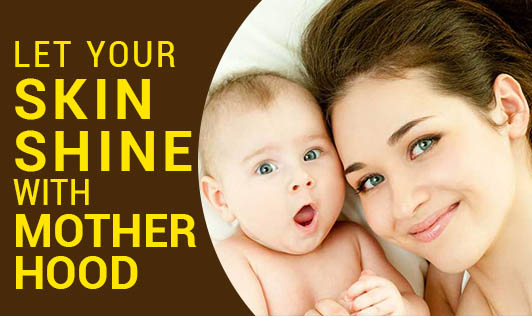 Let Your Skin Shine with Motherhood