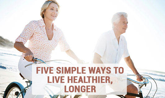 Five Simple Ways to Live Healthier, Longer