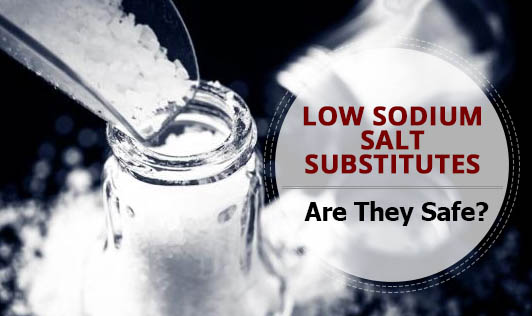 Low Sodium Salt Substitutes - Are They Safe?