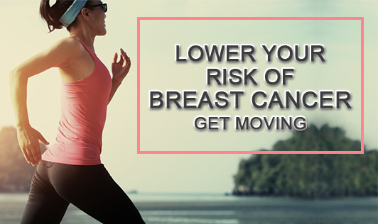 Lower your risk of breast cancer. Get moving!