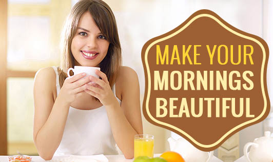 Make Your Mornings Beautiful!