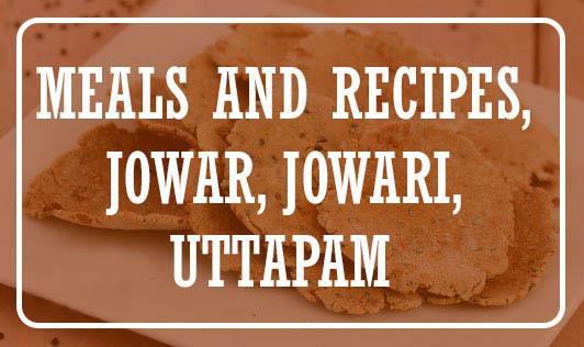 Meals and Recipes, Jowar, Jowari, Uttapam