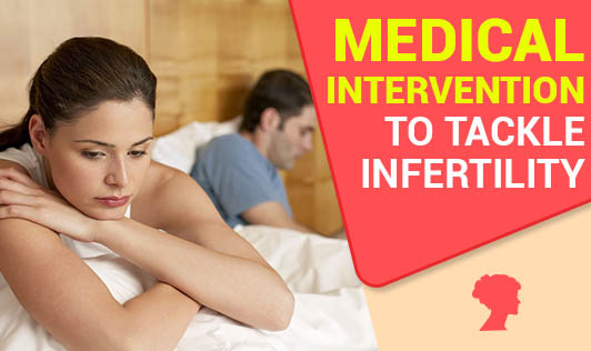 Medical Intervention to Tackle Infertility