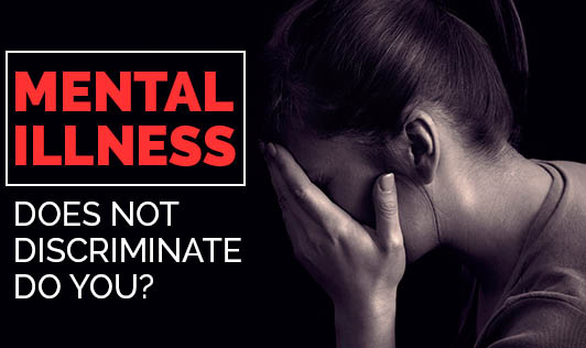 Mental illness does not discriminate. Do you?
