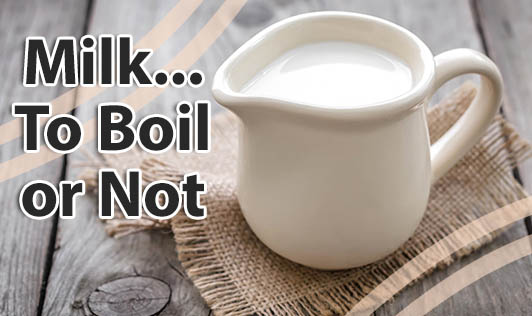 Milk...To Boil or Not???