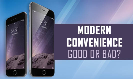 Modern Conveniences- Good or Bad?