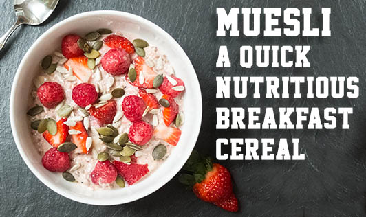 Muesli - A Quick Nutritious Breakfast Cereal