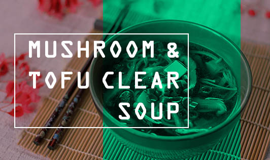 Mushroom & Tofu Clear Soup