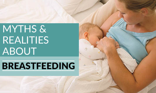 Myths & Realities about Breastfeeding