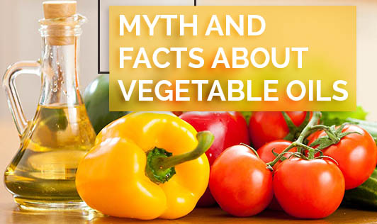 Myths and Facts About Vegetable Oils