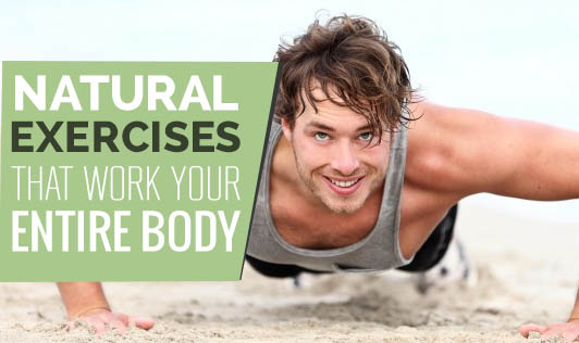 Natural Exercises That Work Your Entire Body