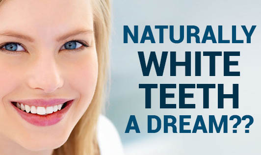 Naturally White Teeth - A Dream??