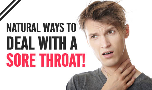 Natural ways to deal with a sore throat!