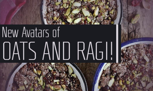 New Avatars of Oats and Ragi!