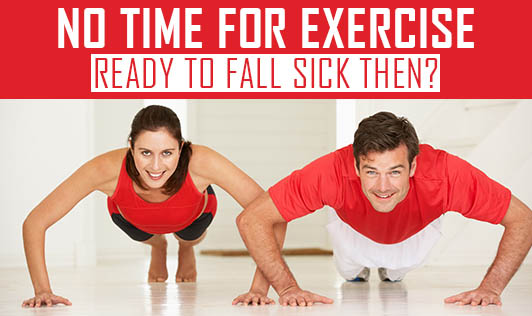 No Time for Exercise - Ready to Fall Sick Then?
