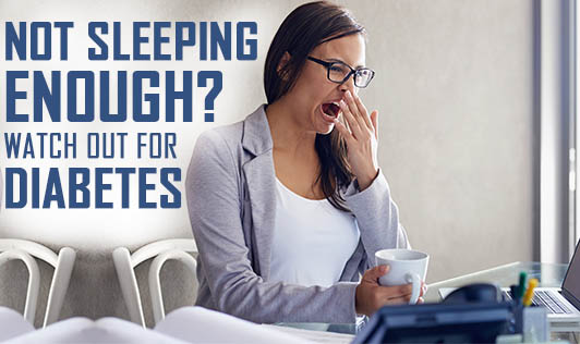 Not Sleeping Enough? Watch out for Diabetes