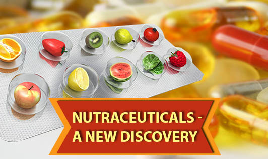 Nutraceuticals - A New Discovery